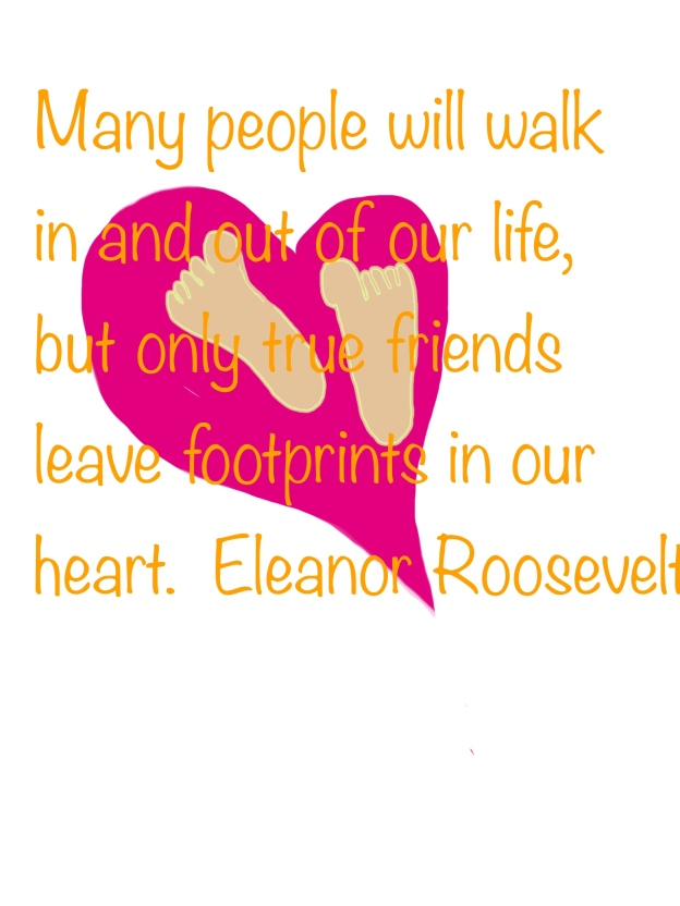 image of a heart with two footprings inside of it. Over the image are the words, Many people will walk in and out of our life, but only true friends will leave footprints in your hea